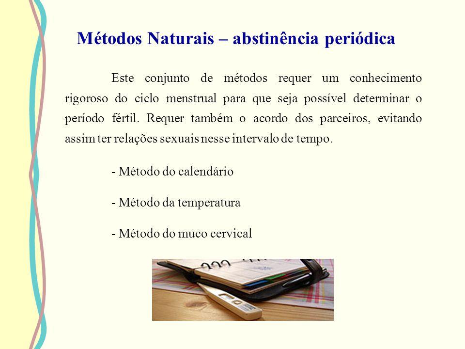 Métodos Naturais – abstinência periódica Este conjunto de métodos requer um conhecimento rigoroso do ciclo menstrual para que seja possível determinar