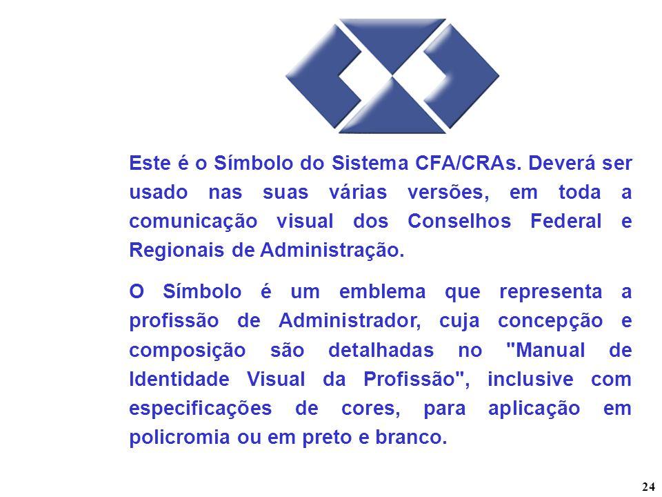 24 Este é o Símbolo do Sistema CFA/CRAs. Deverá ser usado nas suas várias versões, em toda a comunicação visual dos Conselhos Federal e Regionais de A