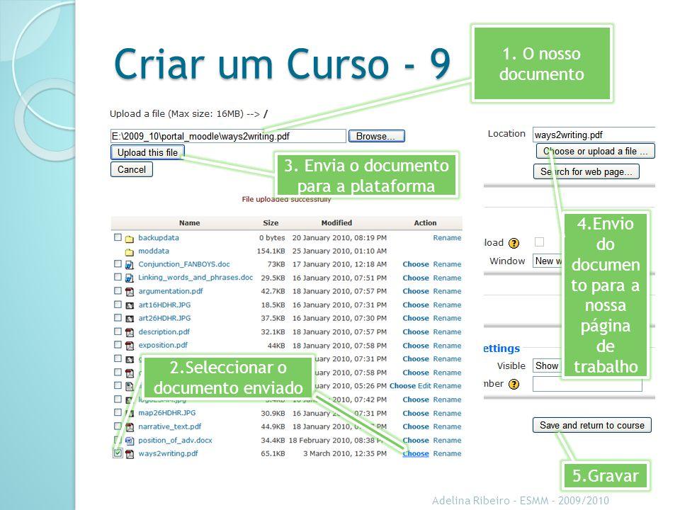 Criar um Curso - 9 Adelina Ribeiro - ESMM - 2009/2010 1. O nosso documento 3. Envia o documento para a plataforma 2.Seleccionar o documento enviado 4.