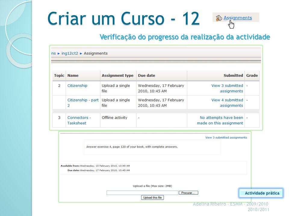 Criar um Curso - 12 Adelina Ribeiro - ESMM - 2009/2010 2010/2011 Verificação do progresso da realização da actividade Actividade prática