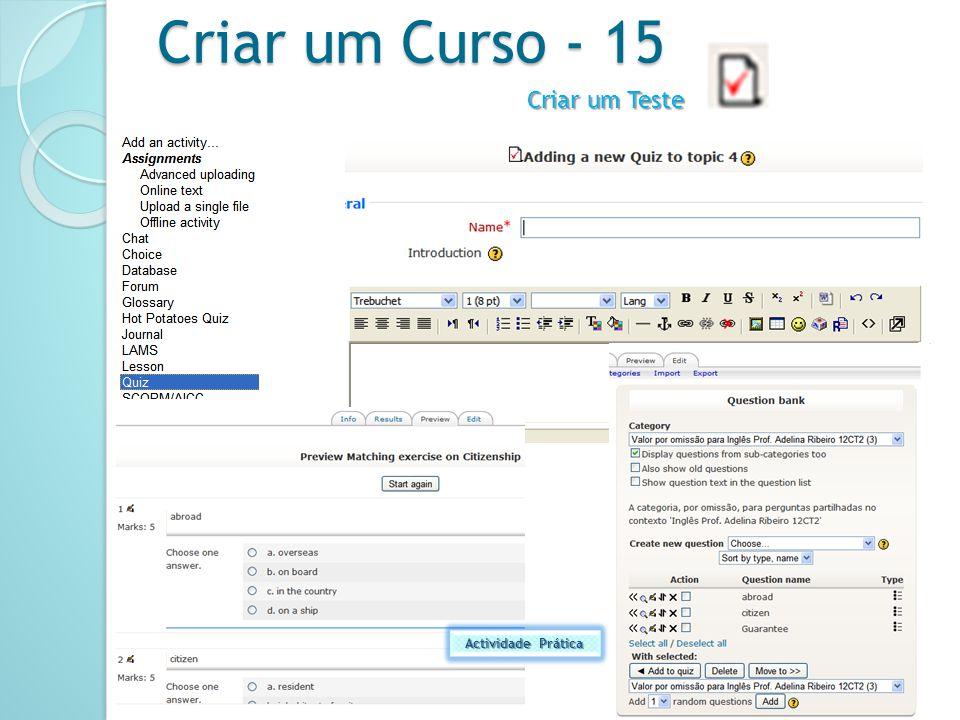 Criar um Curso - 15 Adelina Ribeiro - ESMM - 2009/2010 2010/2011 Actividade Prática Criar um Teste