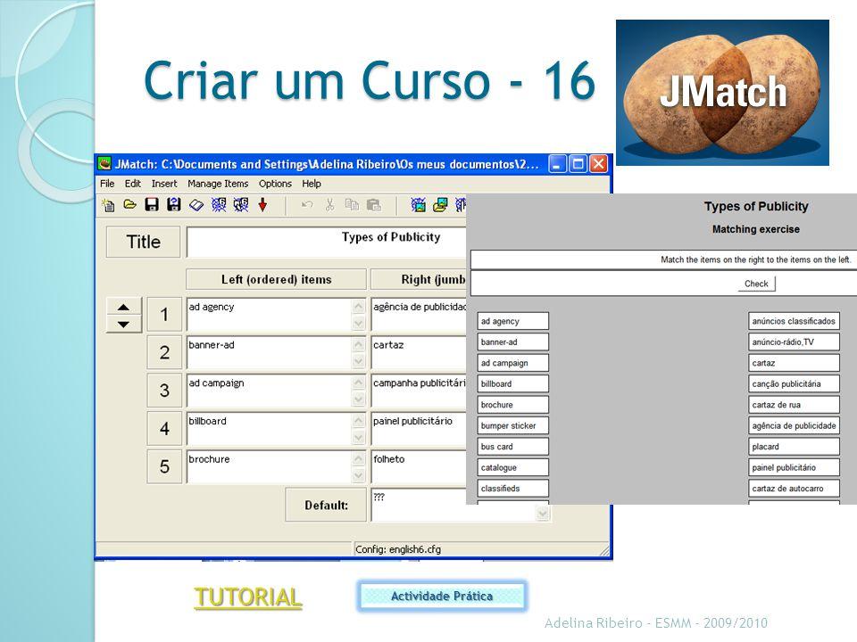 Criar um Curso - 16 Adelina Ribeiro - ESMM - 2009/2010 Actividade Prática TUTORIAL