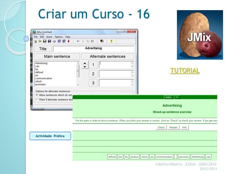 Criar um Curso - 16 Actividade Prática Adelina Ribeiro - ESMM - 2009/2010 2010/2011
