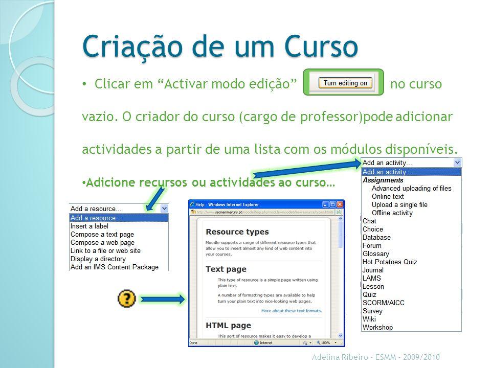 Criação de um Curso Clicar em Activar modo edição no curso vazio. O criador do curso (cargo de professor)pode adicionar actividades a partir de uma li