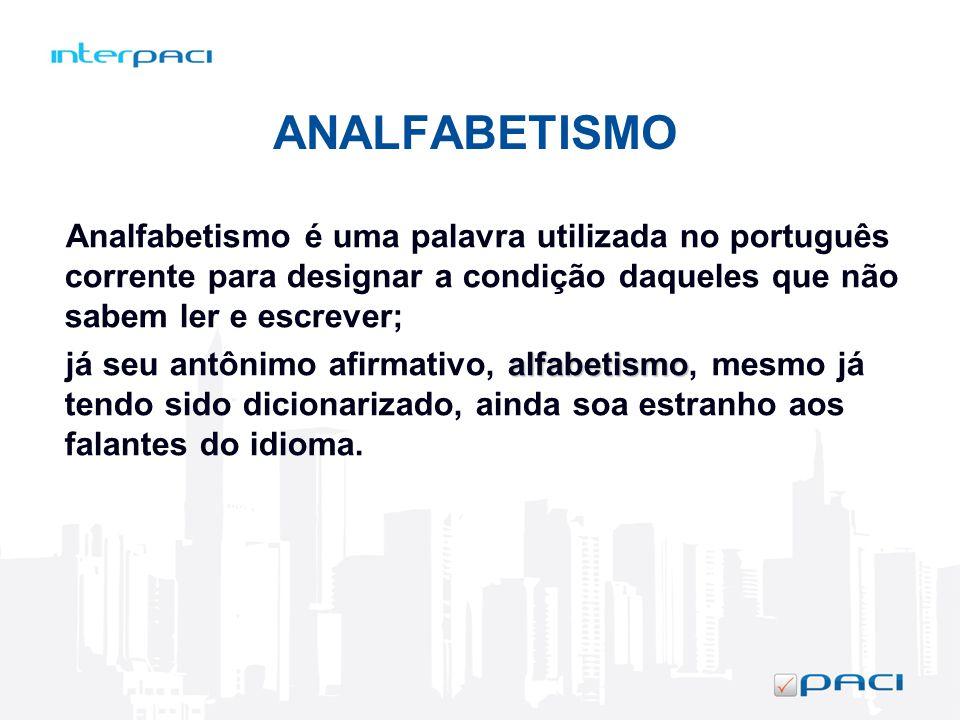 ANALFABETISMO Analfabetismo é uma palavra utilizada no português corrente para designar a condição daqueles que não sabem ler e escrever; alfabetismo
