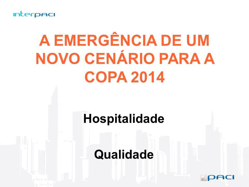 A EMERGÊNCIA DE UM NOVO CENÁRIO PARA A COPA 2014 Hospitalidade Qualidade