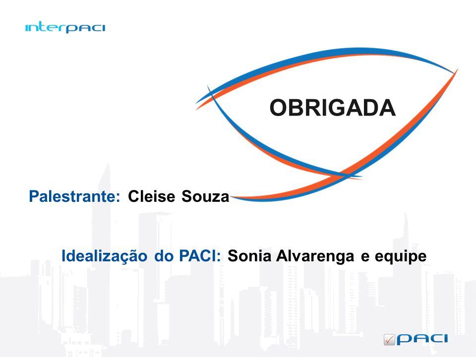 OBRIGADA Palestrante: Cleise Souza Idealização do PACI: Sonia Alvarenga e equipe