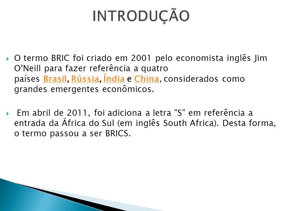 O termo BRIC foi criado em 2001 pelo economista inglês Jim O'Neill para fazer referência a quatro países Brasil, Rússia, Índia e China, considerados c