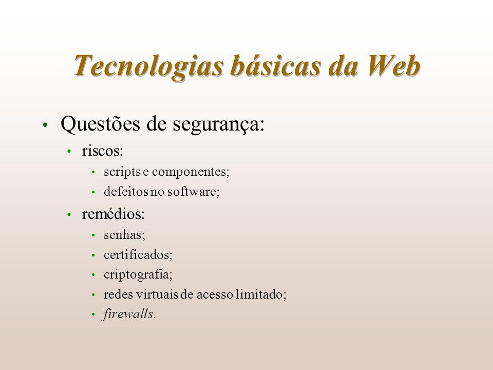 Tecnologias básicas da Web Questões de segurança: riscos: scripts e componentes; defeitos no software; remédios: senhas; certificados; criptografia; r