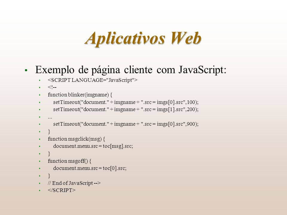 Aplicativos Web Exemplo de página cliente com JavaScript: <!-- function blinker(imgname) { setTimeout(