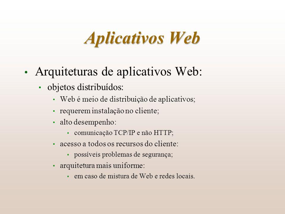 Aplicativos Web Arquiteturas de aplicativos Web: objetos distribuídos: Web é meio de distribuição de aplicativos; requerem instalação no cliente; alto