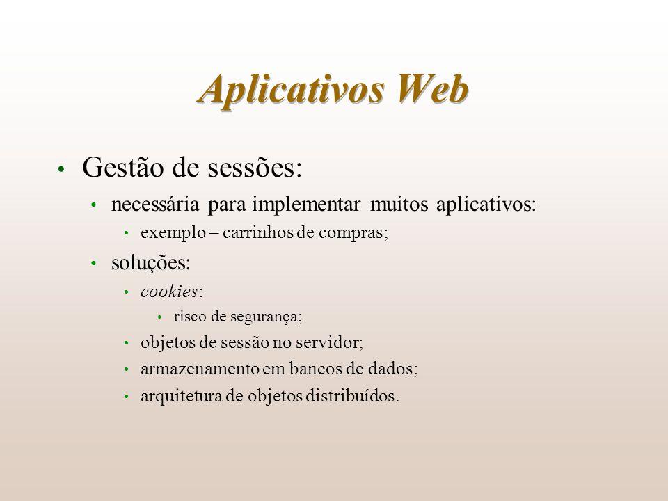 Aplicativos Web Gestão de sessões: necessária para implementar muitos aplicativos: exemplo – carrinhos de compras; soluções: cookies: risco de seguran