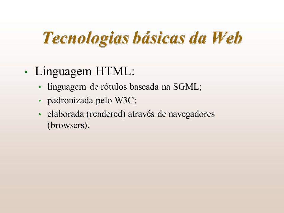 Tecnologias básicas da Web Linguagem HTML: linguagem de rótulos baseada na SGML; padronizada pelo W3C; elaborada (rendered) através de navegadores (br
