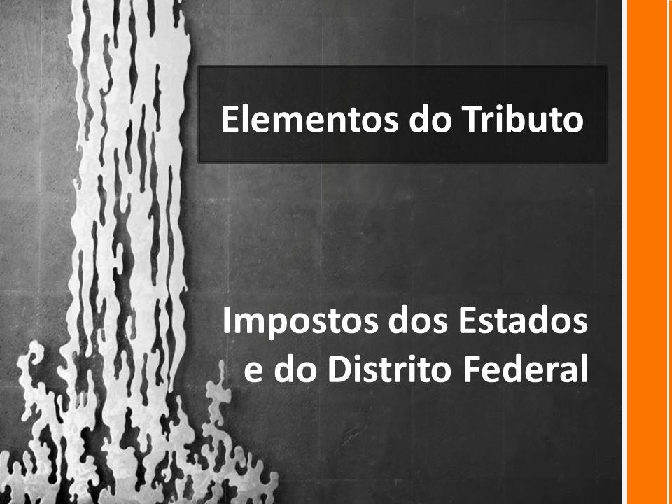 Elementos do Tributo Impostos dos Estados e do Distrito Federal