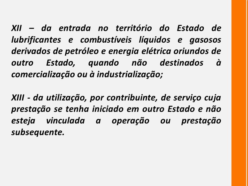 XII – da entrada no território do Estado de lubrificantes e combustíveis líquidos e gasosos derivados de petróleo e energia elétrica oriundos de outro