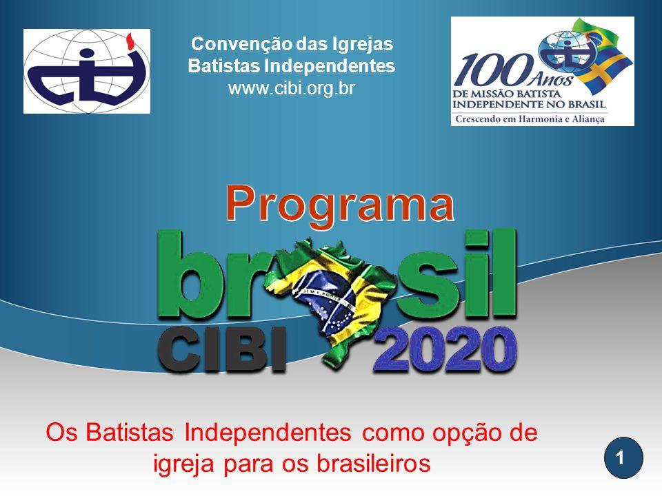 1 Os Batistas Independentes como opção de igreja para os brasileiros Convenção das Igrejas Batistas Independentes www.cibi.org.br