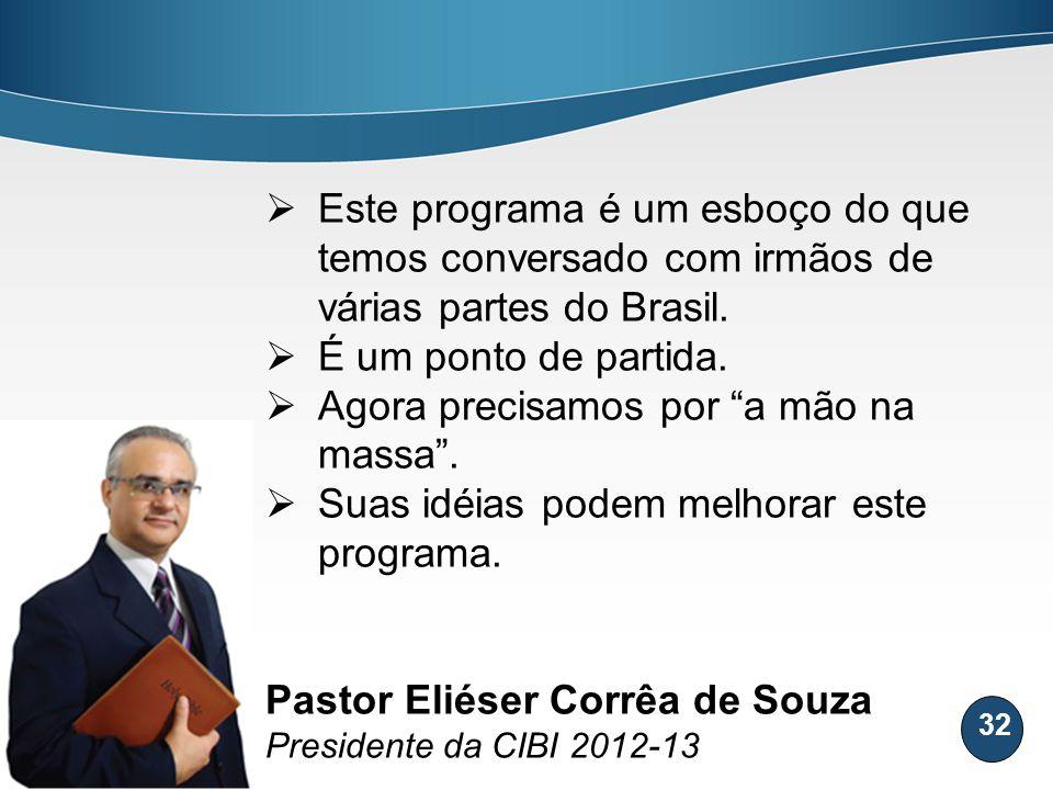 32 Este programa é um esboço do que temos conversado com irmãos de várias partes do Brasil. É um ponto de partida. Agora precisamos por a mão na massa