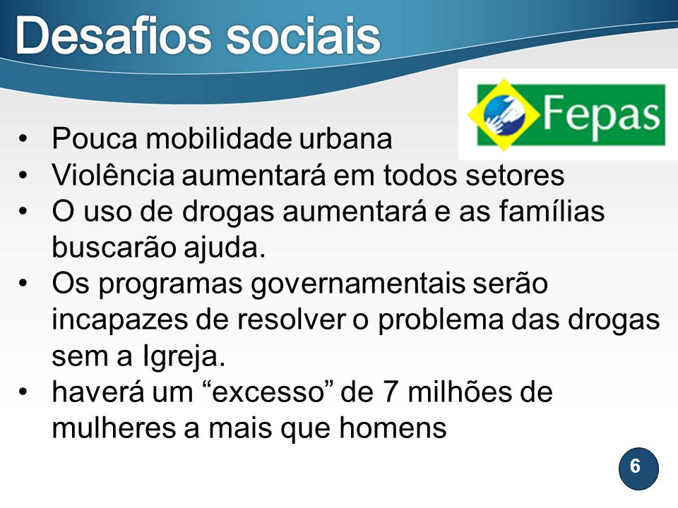 6 Pouca mobilidade urbana Violência aumentará em todos setores O uso de drogas aumentará e as famílias buscarão ajuda. Os programas governamentais ser