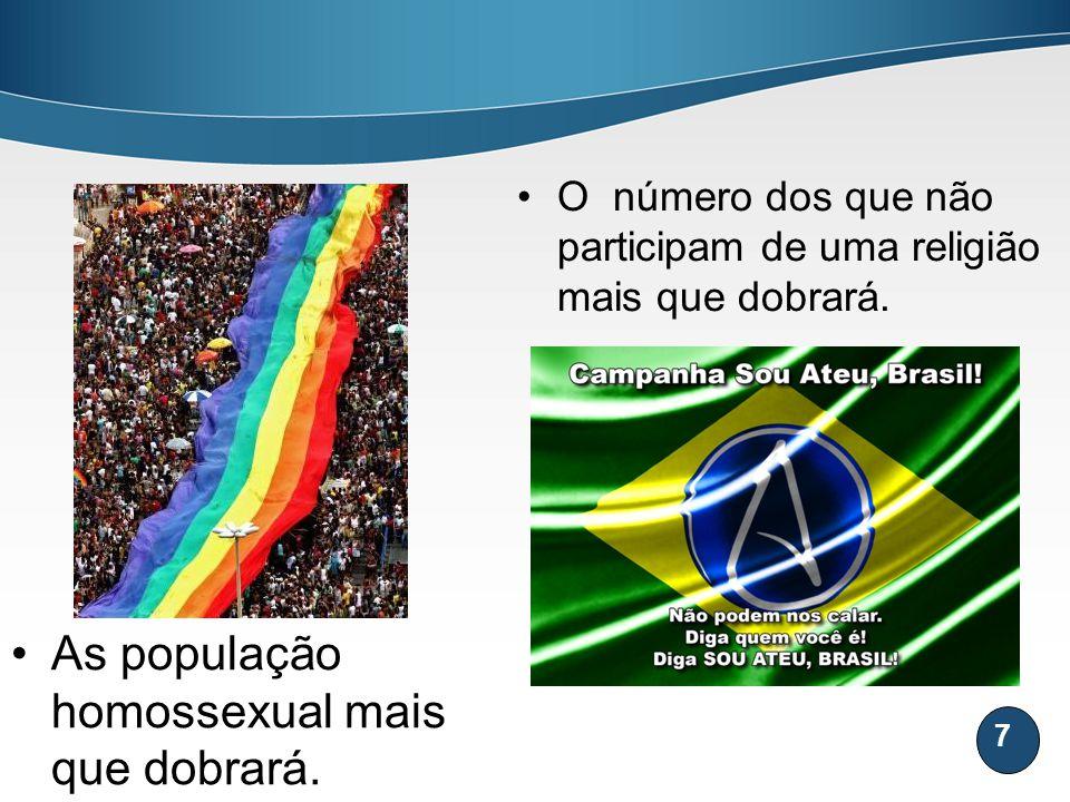 7 As população homossexual mais que dobrará. O número dos que não participam de uma religião mais que dobrará.