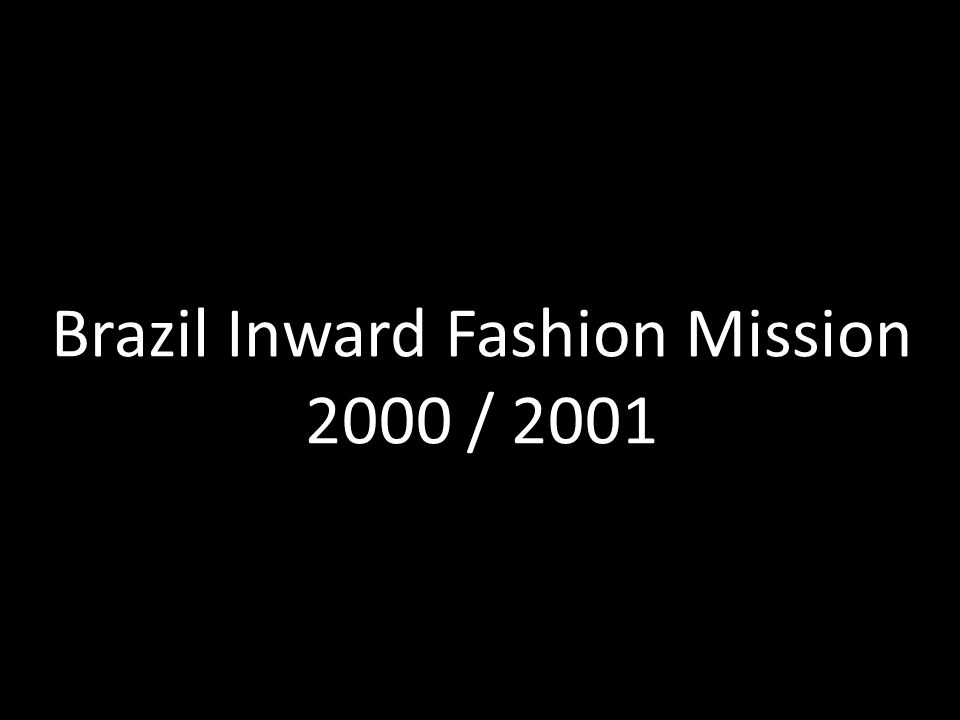 Brazil Inward Fashion Mission 2000 / 2001