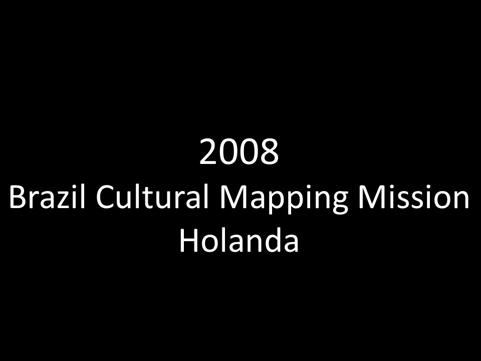 2008 Brazil Cultural Mapping Mission Holanda