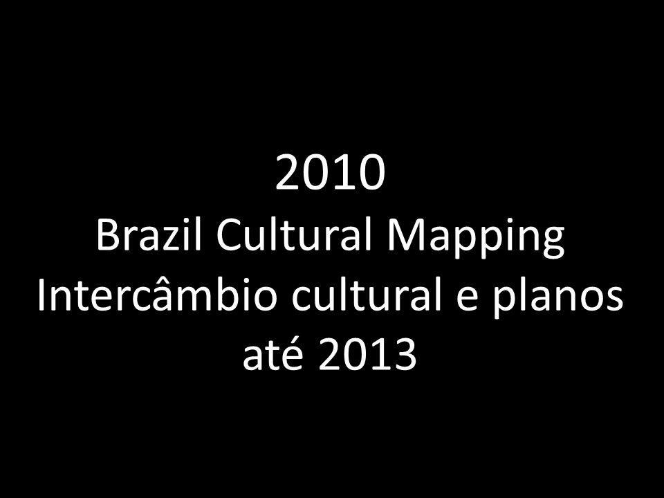 2010 Brazil Cultural Mapping Intercâmbio cultural e planos até 2013