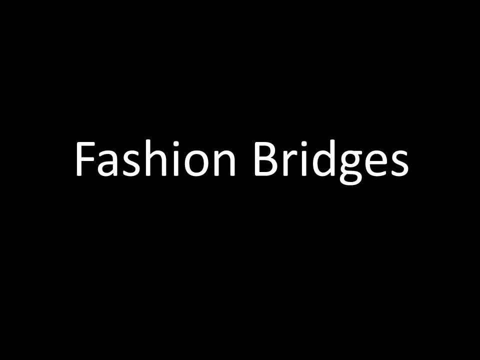Fashion Bridges