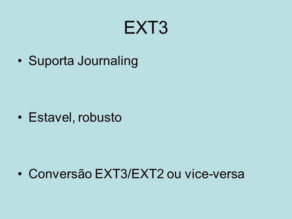 EXT3 Suporta Journaling Estavel, robusto Conversão EXT3/EXT2 ou vice-versa