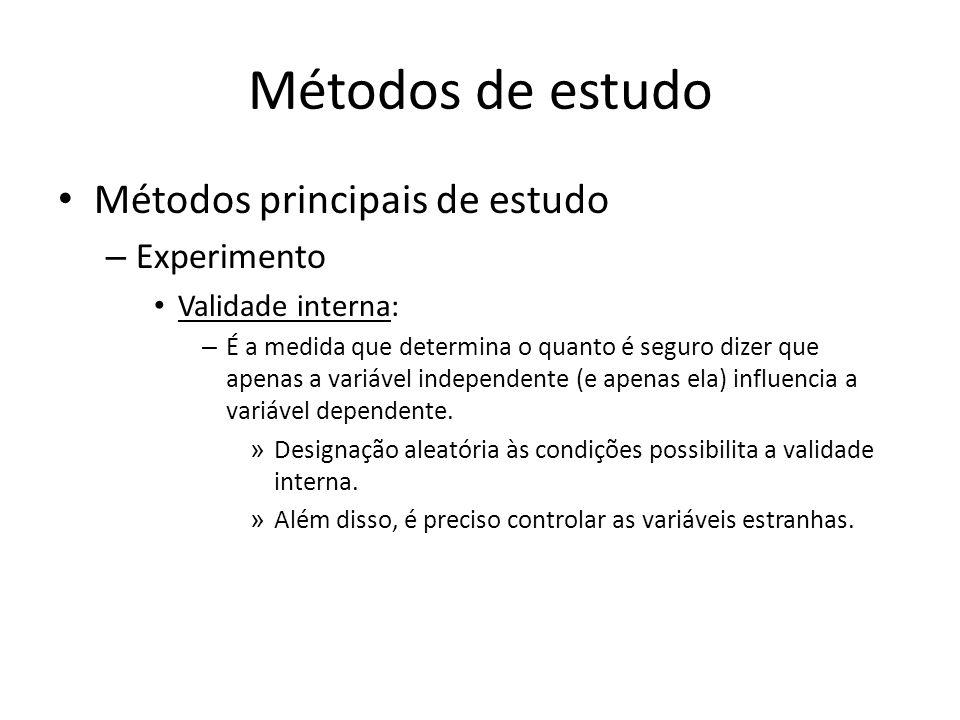 Métodos de estudo Métodos principais de estudo – Experimento Validade interna: – É a medida que determina o quanto é seguro dizer que apenas a variáve