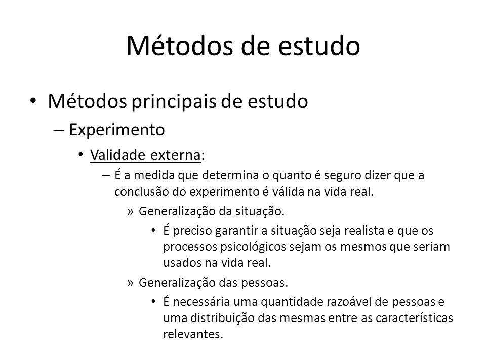 Métodos de estudo Métodos principais de estudo – Experimento Validade externa: – É a medida que determina o quanto é seguro dizer que a conclusão do e