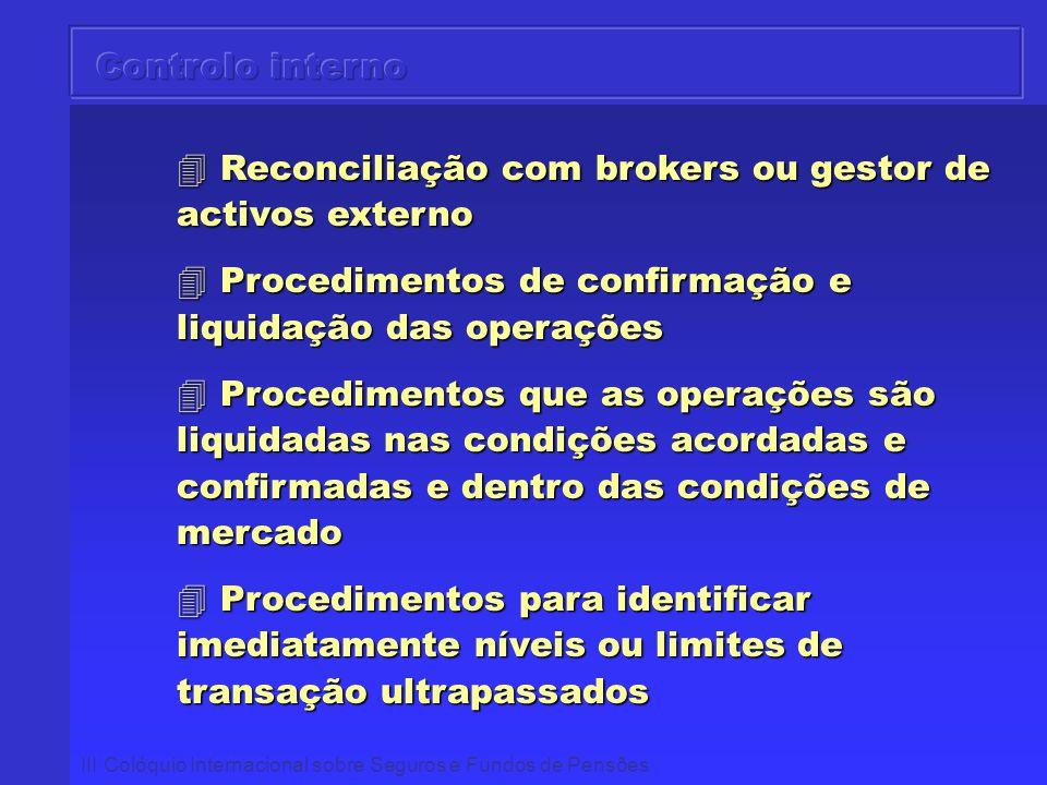 III Colóquio Internacional sobre Seguros e Fundos de Pensões 4 Reconciliação com brokers ou gestor de activos externo 4 Procedimentos de confirmação e