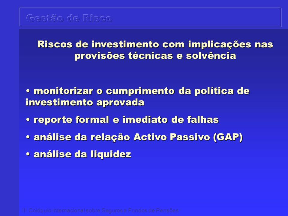 III Colóquio Internacional sobre Seguros e Fundos de Pensões Riscos de investimento com implicações nas provisões técnicas e solvência monitorizar o c