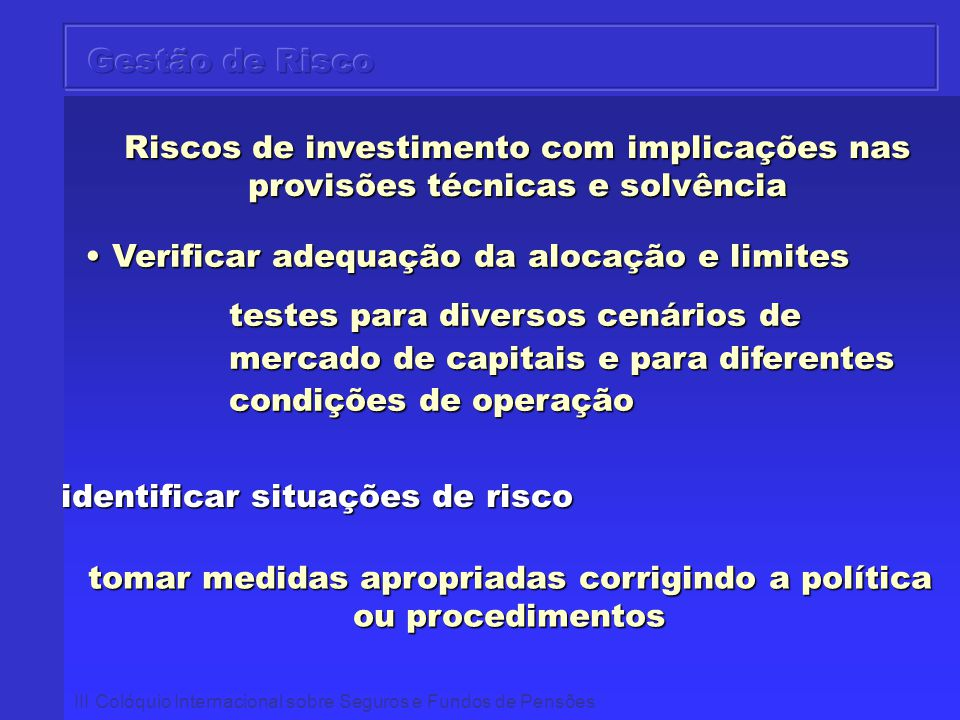 III Colóquio Internacional sobre Seguros e Fundos de Pensões Riscos de investimento com implicações nas provisões técnicas e solvência Verificar adequ