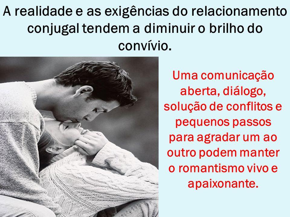 A realidade e as exigências do relacionamento conjugal tendem a diminuir o brilho do convívio. Uma comunicação aberta, diálogo, solução de conflitos e