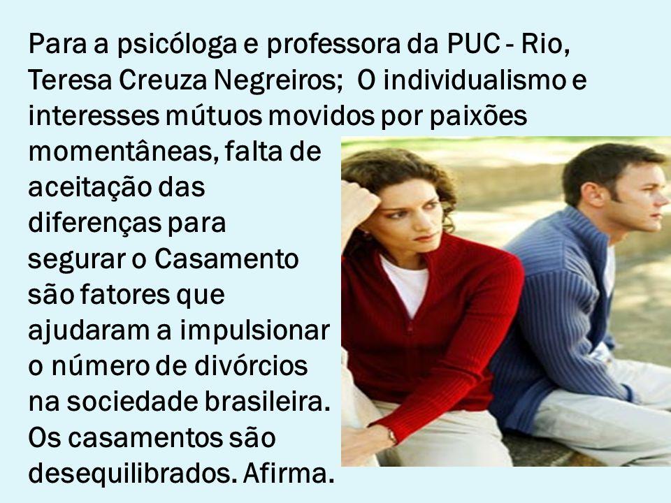 Para a psicóloga e professora da PUC - Rio, Teresa Creuza Negreiros; O individualismo e interesses mútuos movidos por paixões momentâneas, falta de ac
