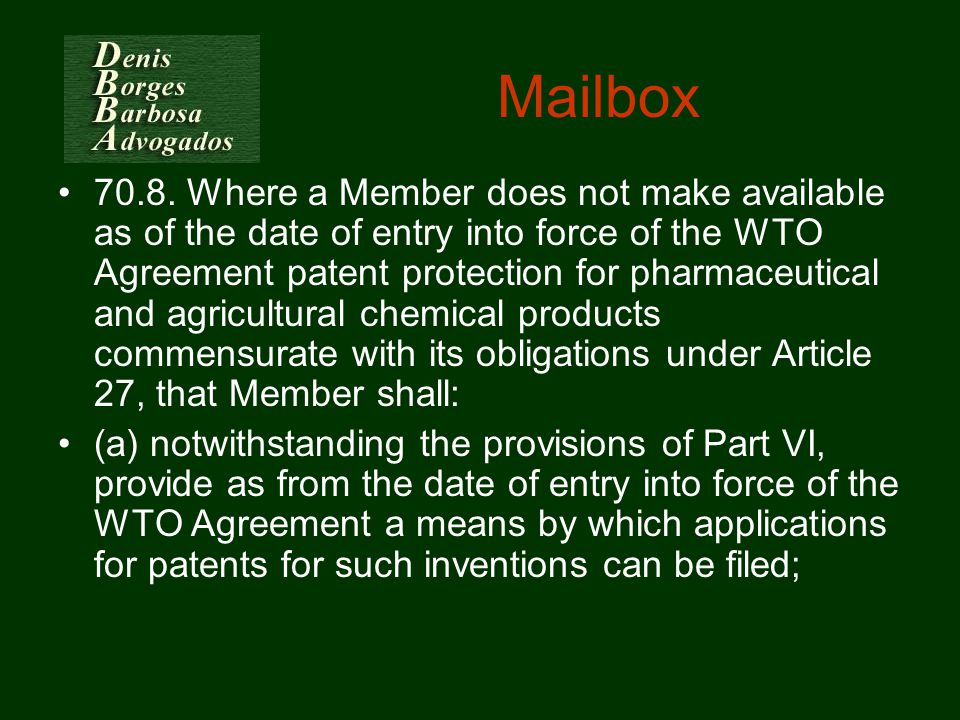 Mailbox 70.8. Where a Member does not make available as of the date of entry into force of the WTO Agreement patent protection for pharmaceutical and