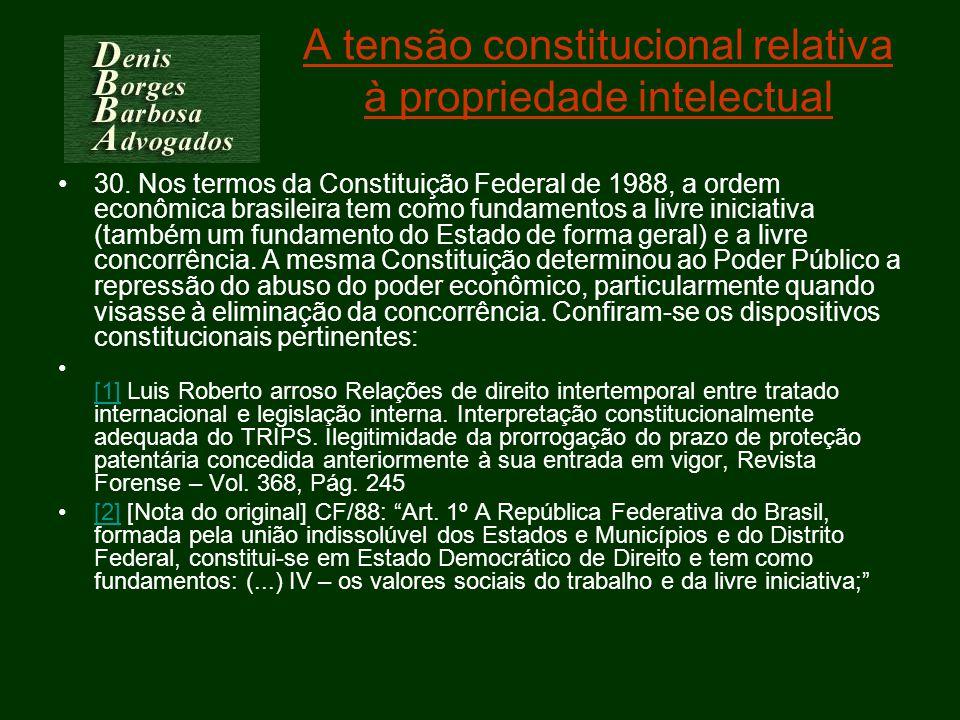A tensão constitucional relativa à propriedade intelectual 30. Nos termos da Constituição Federal de 1988, a ordem econômica brasileira tem como funda