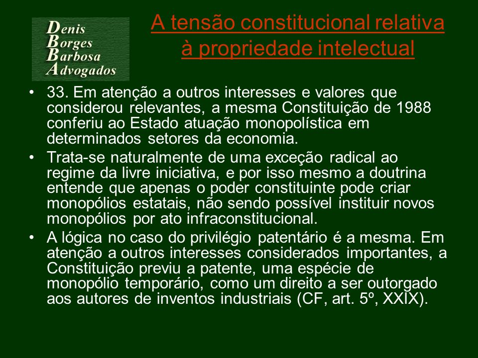 A tensão constitucional relativa à propriedade intelectual 33. Em atenção a outros interesses e valores que considerou relevantes, a mesma Constituiçã
