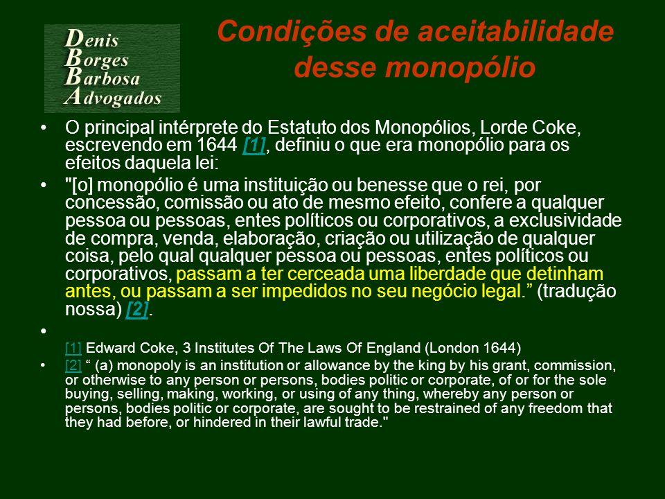 Condições de aceitabilidade desse monopólio O principal intérprete do Estatuto dos Monopólios, Lorde Coke, escrevendo em 1644 [1], definiu o que era m