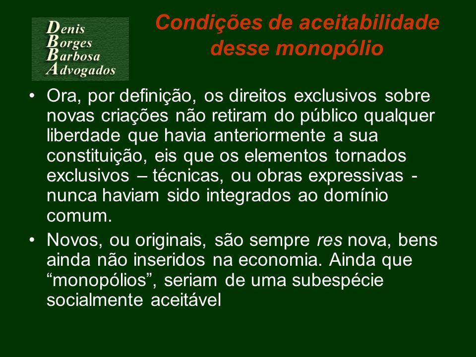 Condições de aceitabilidade desse monopólio Ora, por definição, os direitos exclusivos sobre novas criações não retiram do público qualquer liberdade