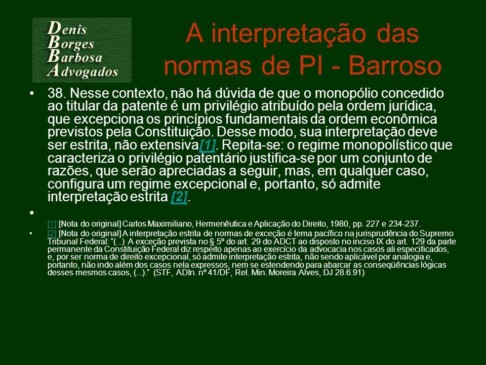A interpretação das normas de PI - Barroso 38. Nesse contexto, não há dúvida de que o monopólio concedido ao titular da patente é um privilégio atribu