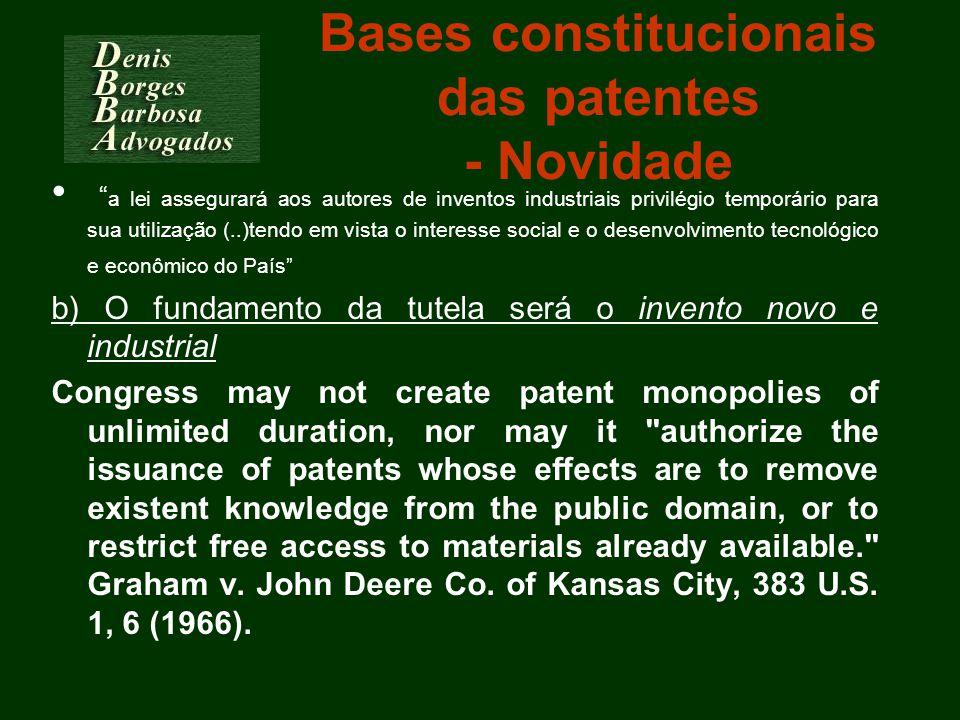 Bases constitucionais das patentes - Novidade a lei assegurará aos autores de inventos industriais privilégio temporário para sua utilização (..)tendo
