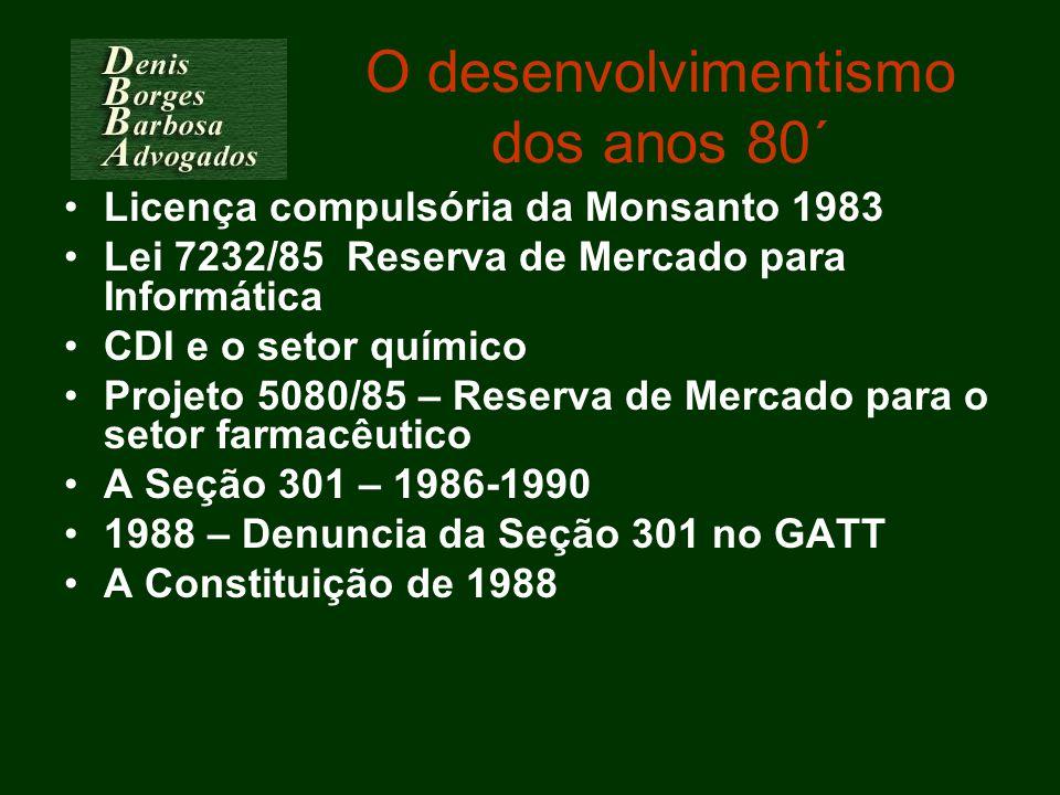 O desenvolvimentismo dos anos 80´ Licença compulsória da Monsanto 1983 Lei 7232/85 Reserva de Mercado para Informática CDI e o setor químico Projeto 5