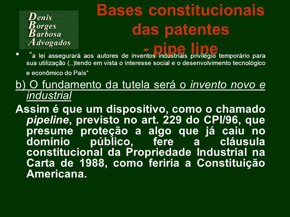 Bases constitucionais das patentes - pipe line a lei assegurará aos autores de inventos industriais privilégio temporário para sua utilização (..)tend