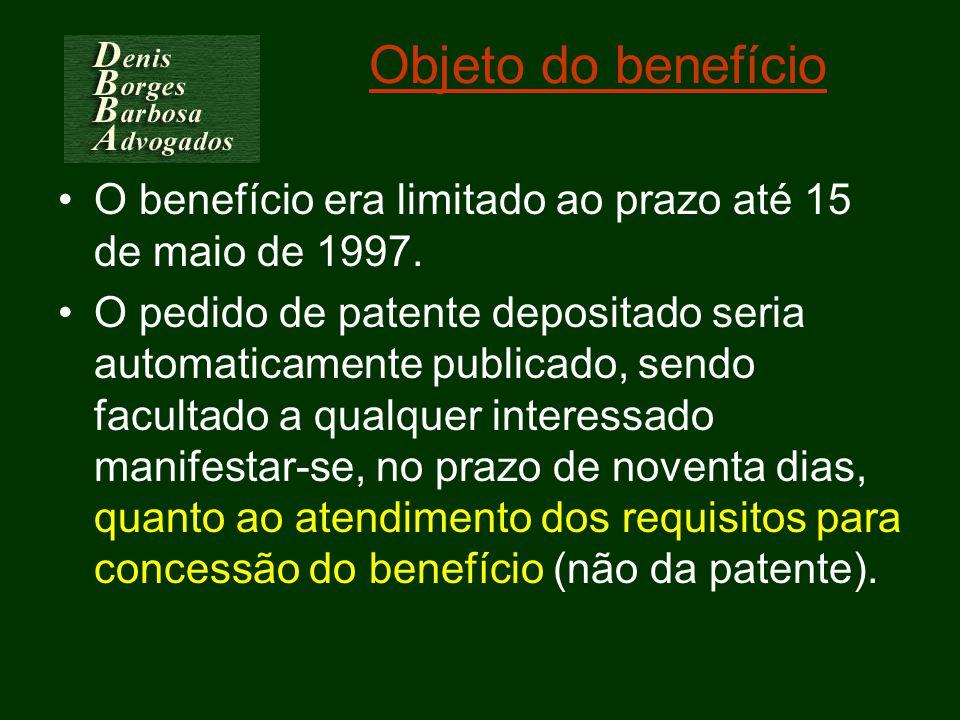 Objeto do benefício O benefício era limitado ao prazo até 15 de maio de 1997. O pedido de patente depositado seria automaticamente publicado, sendo fa