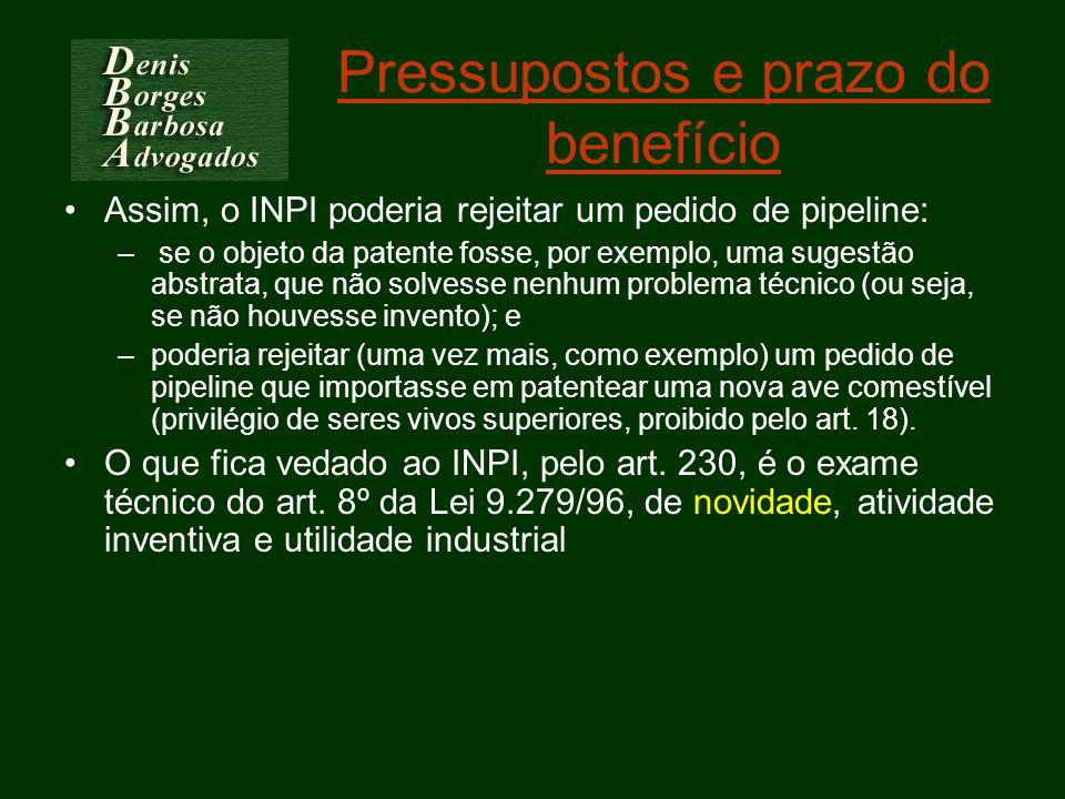 Pressupostos e prazo do benefício Assim, o INPI poderia rejeitar um pedido de pipeline: – se o objeto da patente fosse, por exemplo, uma sugestão abst