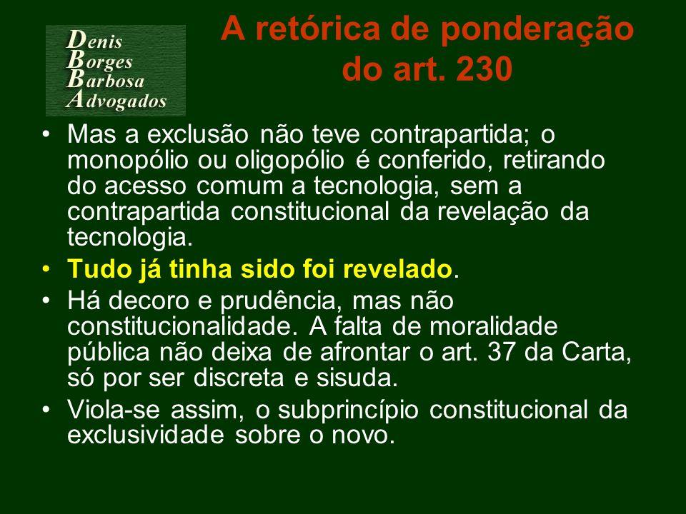 A retórica de ponderação do art. 230 Mas a exclusão não teve contrapartida; o monopólio ou oligopólio é conferido, retirando do acesso comum a tecnolo