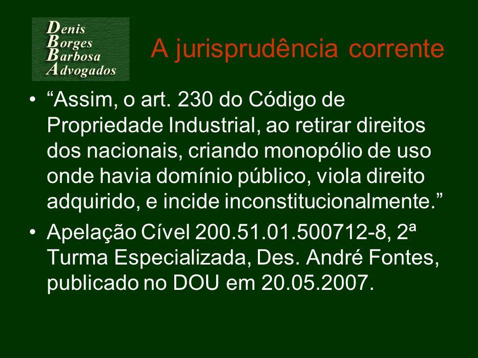 A jurisprudência corrente Assim, o art. 230 do Código de Propriedade Industrial, ao retirar direitos dos nacionais, criando monopólio de uso onde havi