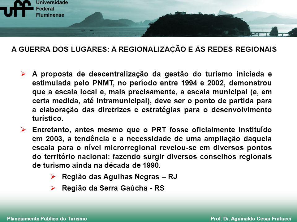 Planejamento Público do Turismo Prof. Dr. Aguinaldo Cesar Fratucci A GUERRA DOS LUGARES: A REGIONALIZAÇÃO E ÀS REDES REGIONAIS A proposta de descentra
