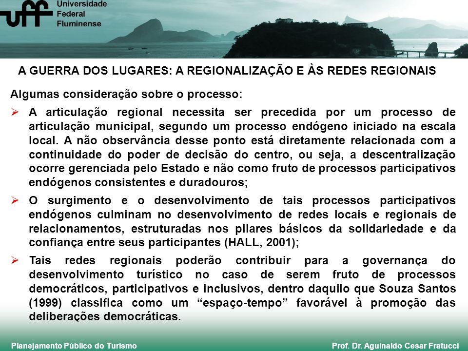 Planejamento Público do Turismo Prof. Dr. Aguinaldo Cesar Fratucci A GUERRA DOS LUGARES: A REGIONALIZAÇÃO E ÀS REDES REGIONAIS Algumas consideração so